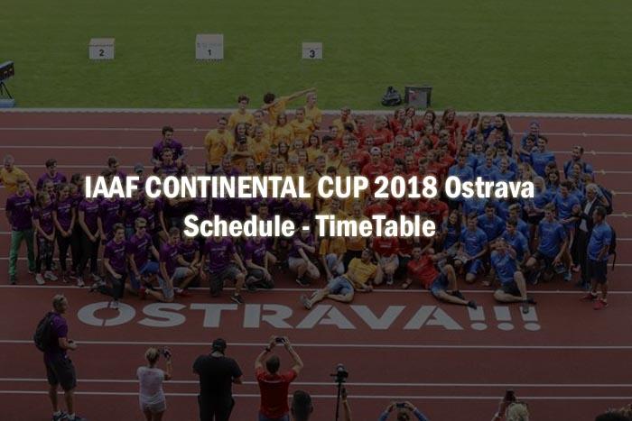 IAAF CONTINENTAL CUP 2018 Ostrava Schedule,IAAF CONTINENTAL CUP 2018 Ostrava time table,IAAF CONTINENTAL CUP 2018 Ostrava Updates